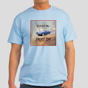 IF YA GOT 'EM...SMOKE 'EM! Light T-Shirt