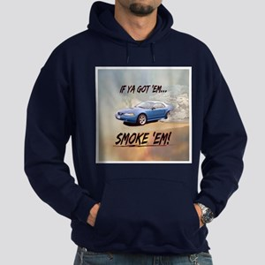 IF YA GOT 'EM...SMOKE 'EM! Hoodie (dark)