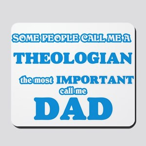 Some call me a Theologian, the most impo Mousepad