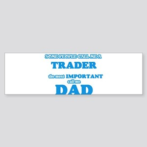 Some call me a Trader, the most imp Bumper Sticker