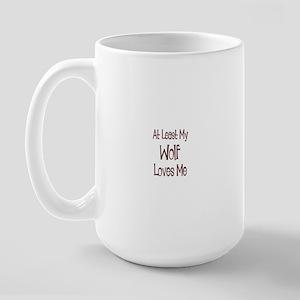 At Least My Wolf Loves Me Large Mug