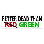 Better Dead Than Green Bumper Sticker