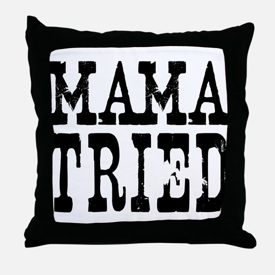 Mama Tried Throw Pillow