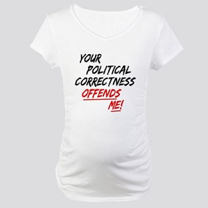 political correctness Maternity T-Shirt