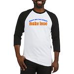 Make Love - Baseball Jersey
