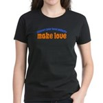 Make Love - Women's Dark T-Shirt