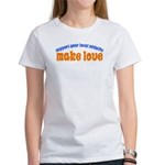 Make Love - Women's T-Shirt