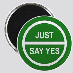 JUST SAY YES Magnet