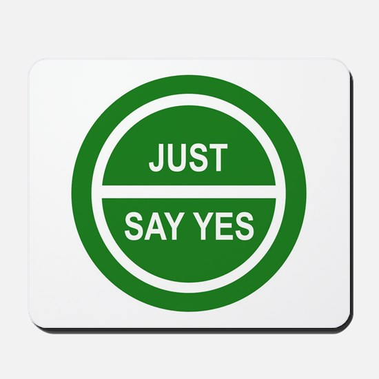 JUST SAY YES Mousepad