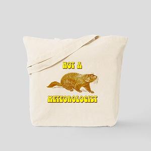 Not A Meteorologist Groundhog Tote Bag