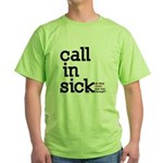 Call in sick, not paid enough Green T-Shirt
