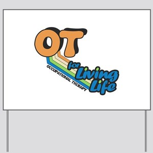 OT For Living Life Yard Sign