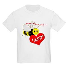 Bee...lieve me...I love you! T-Shirt