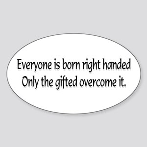 Everyone is born .... Oval Sticker