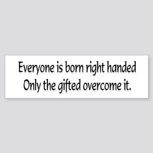 Everyone is born .... Bumper Sticker