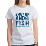 Shut Up and Fish Women's T-Shirt