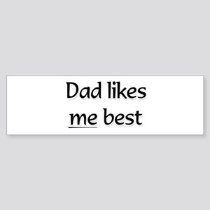Dad likes me best .. Bumper Sticker