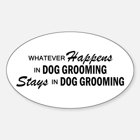 Whatever Happens - Dog Grooming Sticker (Oval)