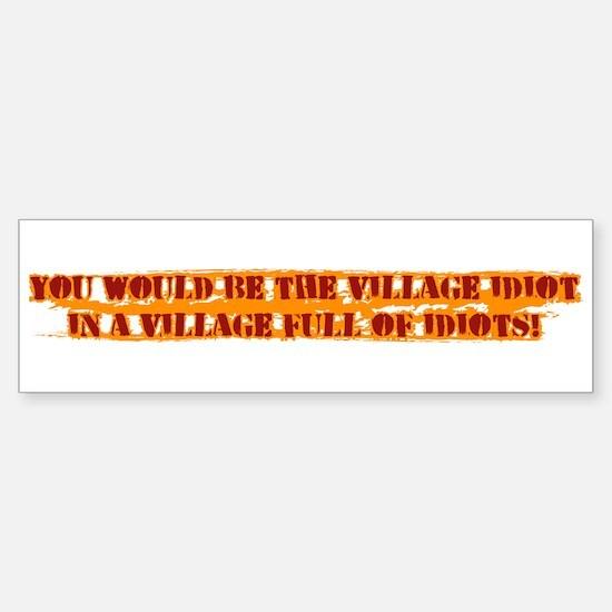 Village Idiot Sticker (Bumper)