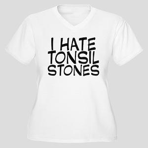 I Hate Tonsil Stones Women's Plus Size V-Neck T-Sh