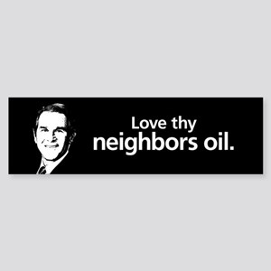 Love thy neighbors oil Bumper Sticker