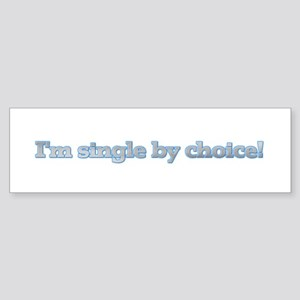 I'm single by choice Bumper Sticker