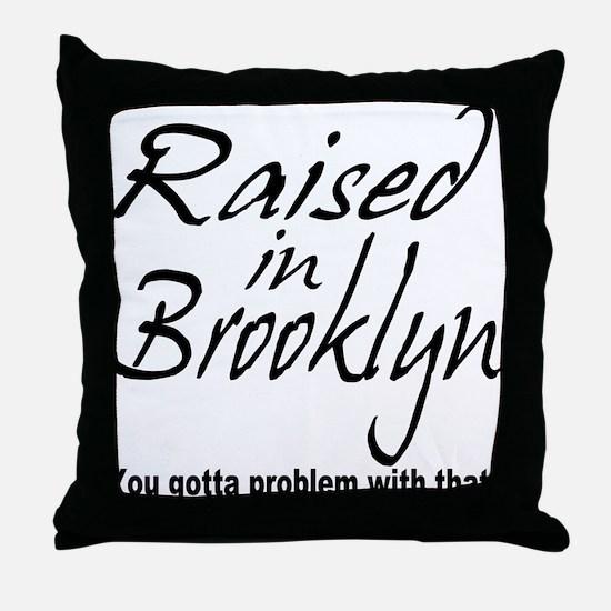 Raised in Brooklyn Throw Pillow
