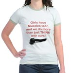 Girls have Muscles too Jr. Ringer T-Shirt