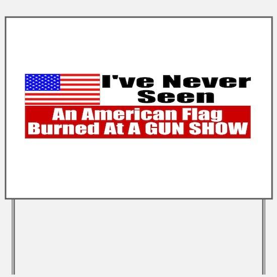I've Never Seen A Flag Burned Yard Sign