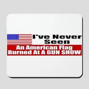 I've Never Seen A Flag Burned Mousepad