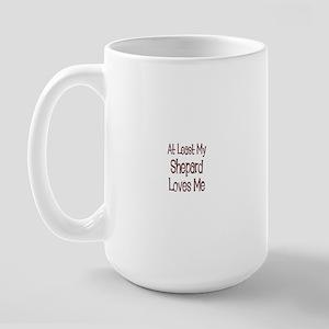 At Least My Shepard Loves Me Large Mug