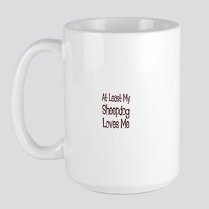 At Least My Sheepdog Loves Me Large Mug