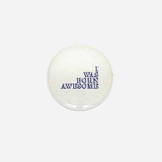 I Was Born Awesome Mini Button