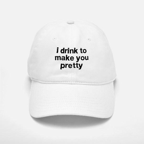 I Drink To Make You Pretty Baseball Baseball Cap