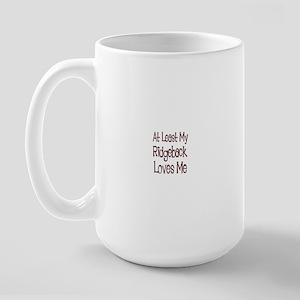 At Least My Ridgeback Loves M Large Mug