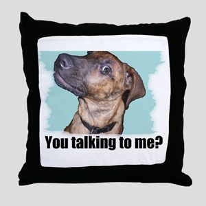 You talking to me? Throw Pillow