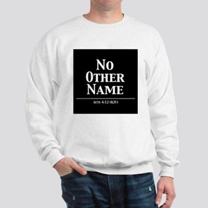 No Other Name - Acts 4:12 Sweatshirt
