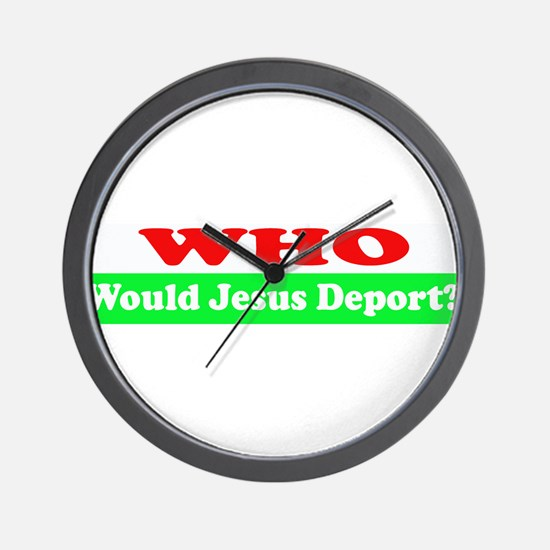 Who Would Jesus Deport Wall Clock