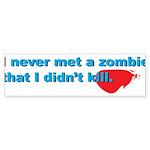 Never Met A Zombie I Didn't K Sticker (Bumper 10 p