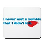 Never Met A Zombie I Didn't K Mousepad