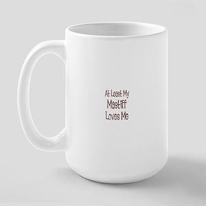 At Least My Mastiff Loves Me Large Mug