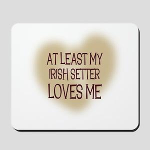 At Least My Irish Setter Love Mousepad