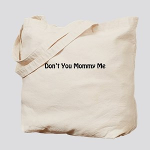 Dont You Mommy Me Tote Bag