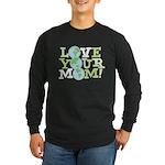 Love Your Mom Long Sleeve Dark T-Shirt