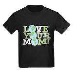 Love Your Mom Kids Dark T-Shirt