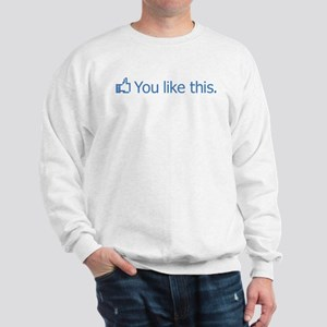 Facebook You Like This Sweatshirt