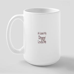 At Least My Doggy Loves Me Large Mug