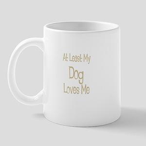 At Least My Dog Loves Me Mug