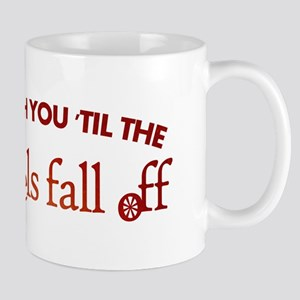 """'Til the Wheels Fall Off"" Mug"