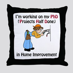 Home Improvement PhD Throw Pillow